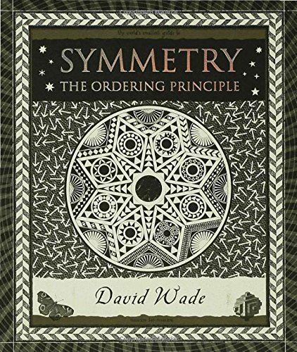 Symmetry: The Ordering Principle (Wooden Books)