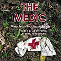 The Medic: Miracle on Hacksaw Ridge Audiobook by Adam Palmer Narrated by Ronald Printz
