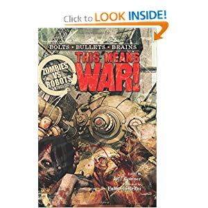 Zombies vs Robots: This Means War! by Brea Grant, James A. Moore, Sean Taylor and Jeff Conner
