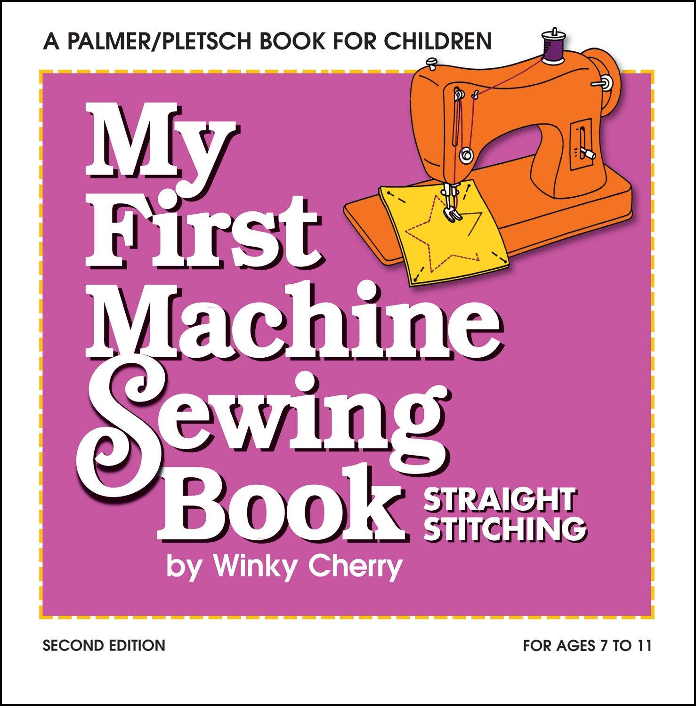 My First Machine Sewing Book: Straight Stitching