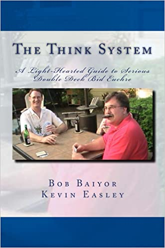 The Think System A Light-Hearted Guide to Serious Double Deck Bid Euchre