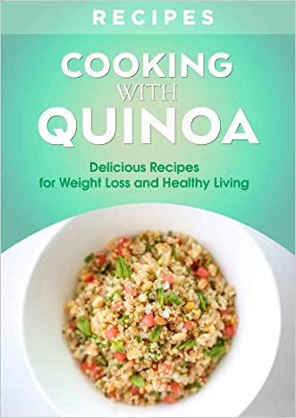 Cookbooks: Cooking With - QUINOA. Delicious Recipes For Weight Loss And Healthy Living. (Fiber, Protein, Antioxidants, Dinner Recipes, Breakfast Recipes, Lunch Recipes, Superfoods) written by Joanne Howard