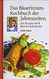 Das Bäuerinnen-Kochbuch der Jahreszeiten. 365 Rezepte nach dem Erntekalender