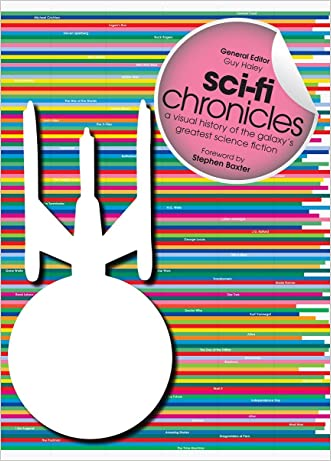 Sci-Fi Chronicles: A Visual History of the Galaxy's Greatest Science Fiction written by Guy Haley