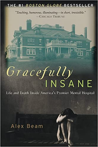 Gracefully Insane: Life and Death Inside America's Premier Mental Hospital