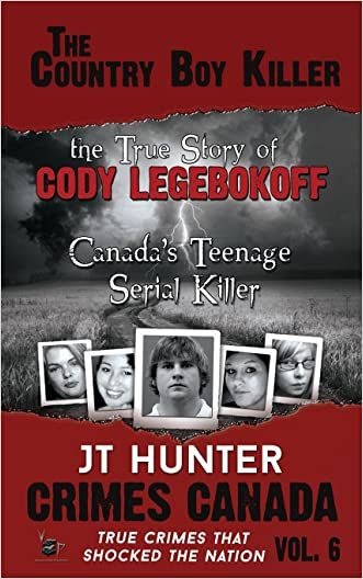 The Country Boy Killer : The True Story of Cody Legebokoff,  Canada's Teenage Serial Killer (Crimes Canada: True Crimes That Shocked the Nation) (Volume 6)