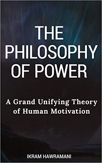 The Philosophy of Power: A Grand Unifying Theory of Human Motivation