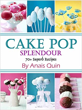 Cake Pop Splendor. 70+ Superb Recipes