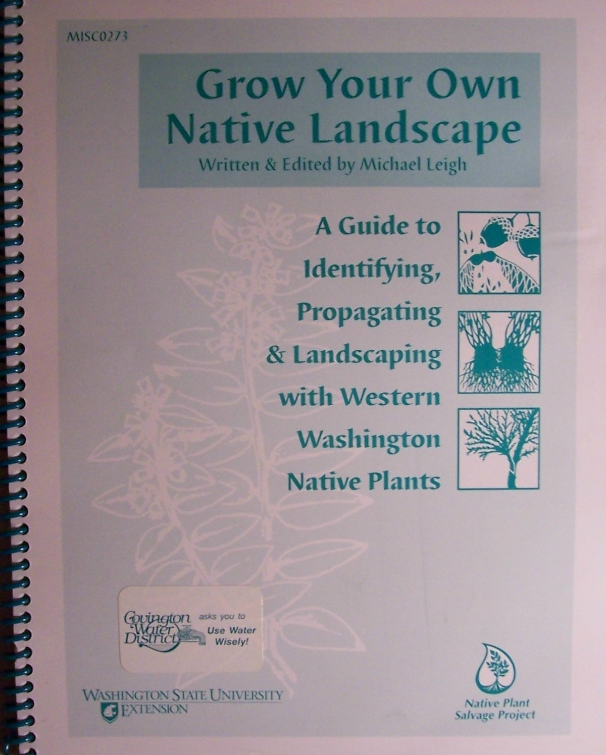 GROW YOUR OWN NATIVE LANDSCAPE A Guide toIdentifying, Propagating and Landscaping with Western WashingtonNative Plants, Michael Leigh