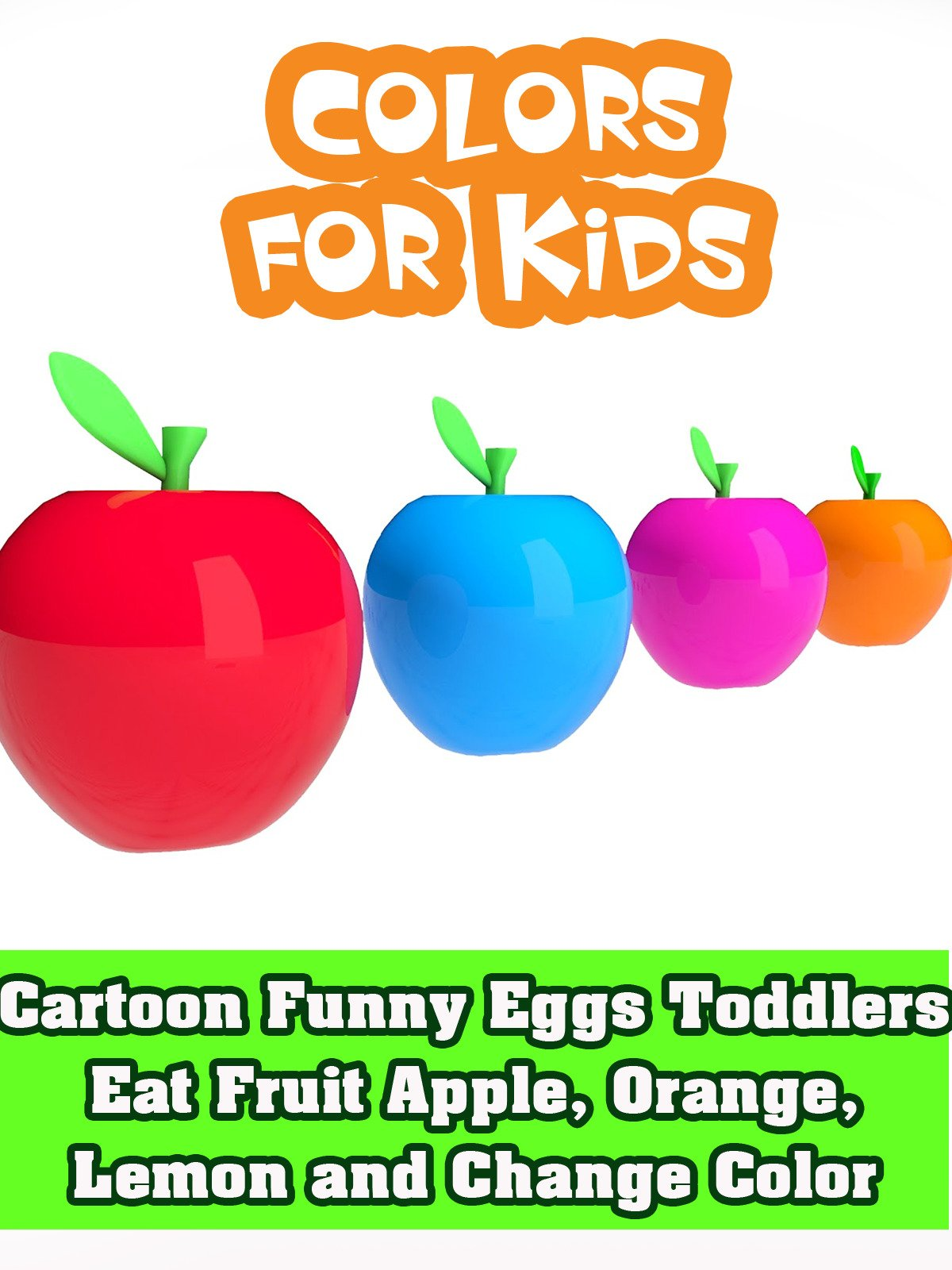 Cartoon Funny Eggs Toddlers Eat Fruit Apple, Orange, Lemon and Change Color