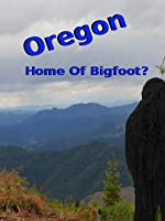 Oregon Home of Bigfoot?