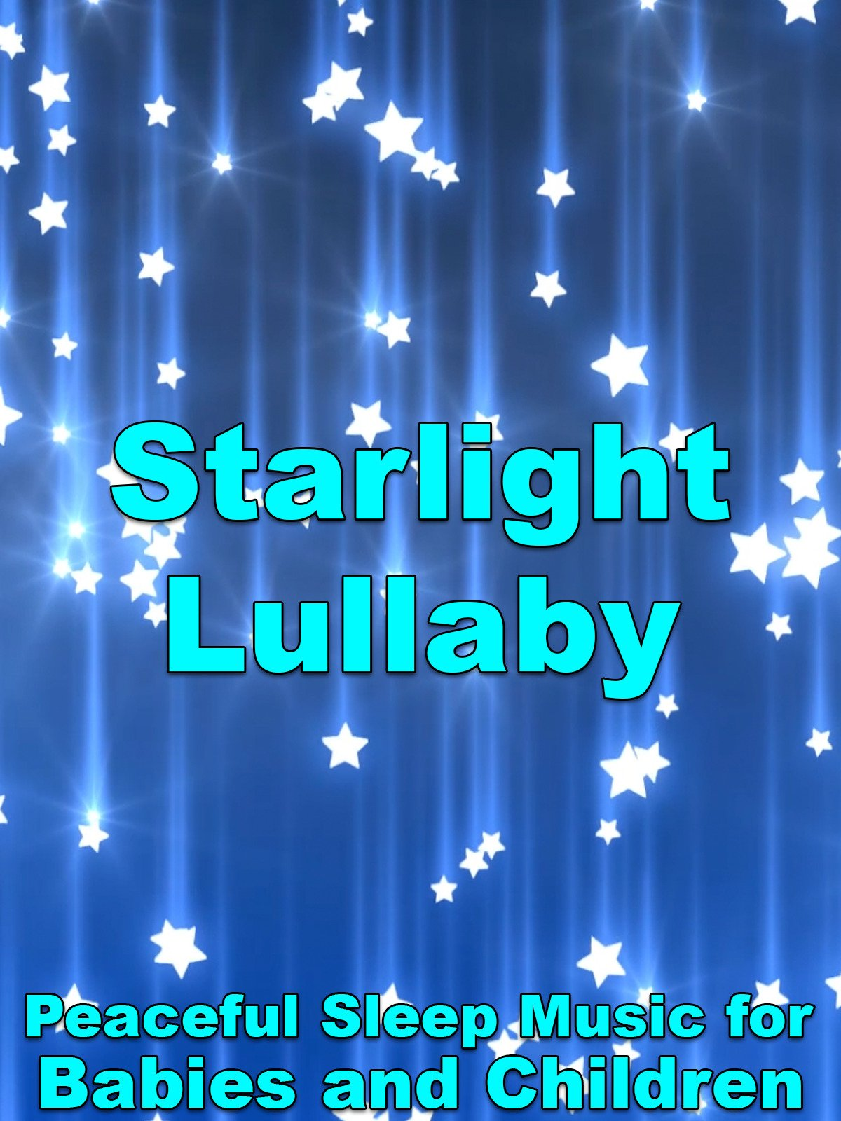 Starlight Lullaby Peaceful Sleep Music for Babies and Children
