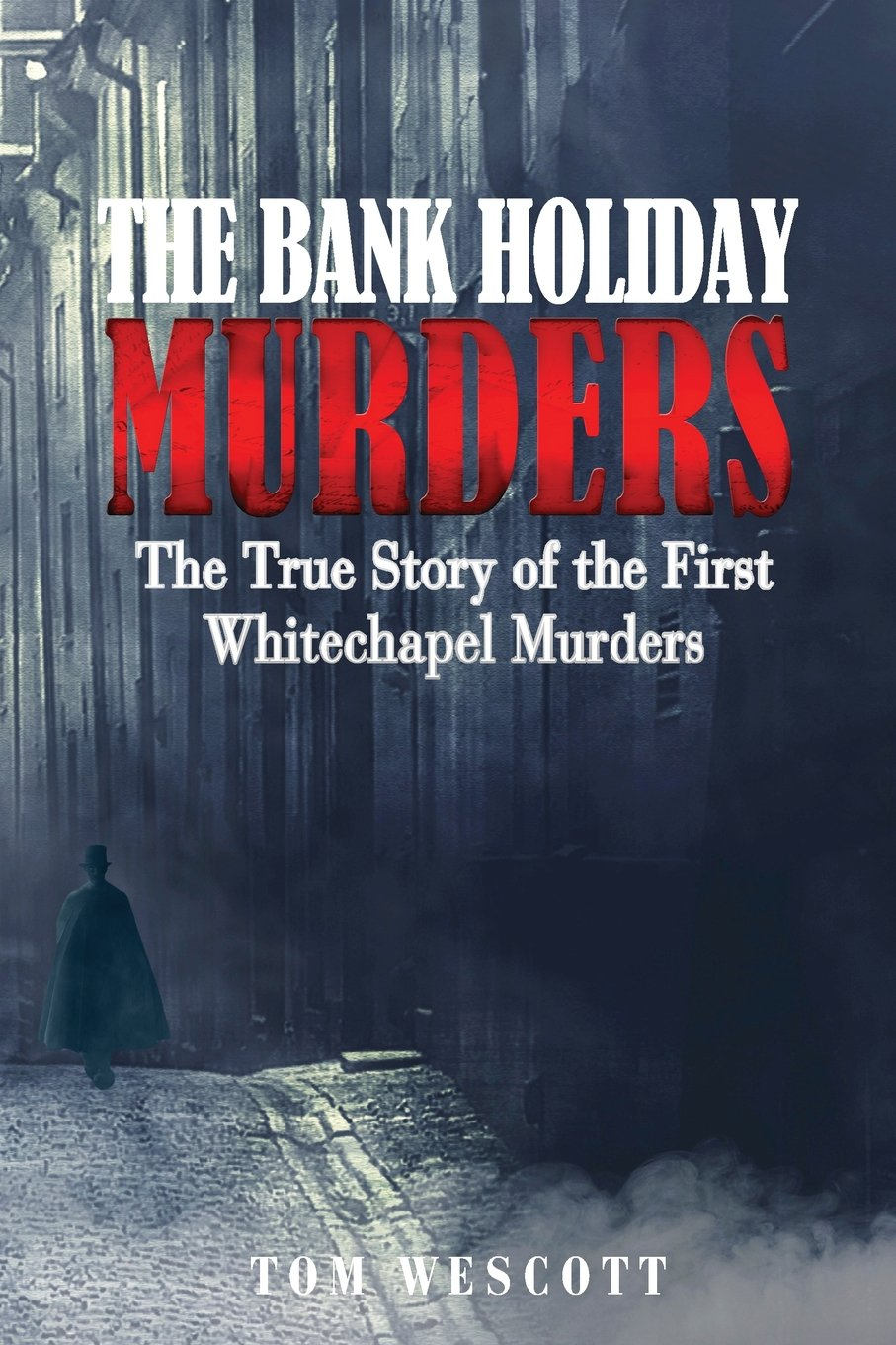 The Bank Holiday Murders: The True Story of the First Whitechapel Murders Cover