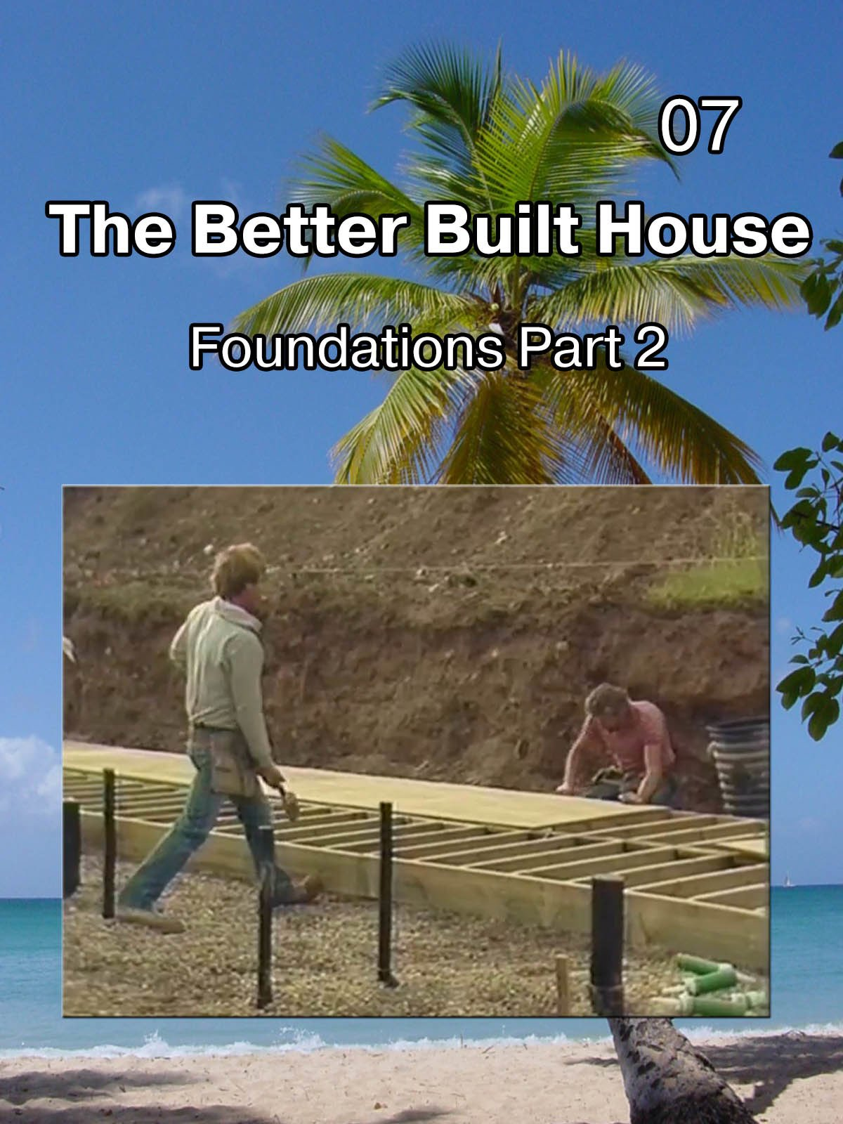 The Better Built House 07 Foundations (Part 2) on Amazon Prime Instant Video UK