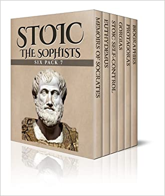 Stoic Six Pack 7 - The Sophists: Memoirs of Socrates, Euthydemus, Stoic Self-control, Gorgias, Protagoras and Biographies (Illustrated)