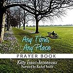 Any Time, Any Place: Prayer Book   Kitty Isaac-Arceneaux