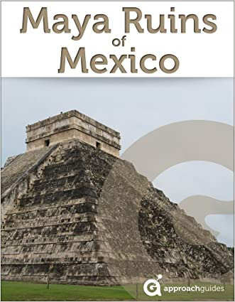 Maya Ruins of Mexico (Travel Guide to Chichen Itza, Tulum, Teotihuacan, Palenque, and more)