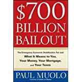 $700 Billion Bailout: The Emergency Economic Stabilization Act and What It Means to You, Your Money, Your Mortgage and Your Taxes ~ Paul Muolo