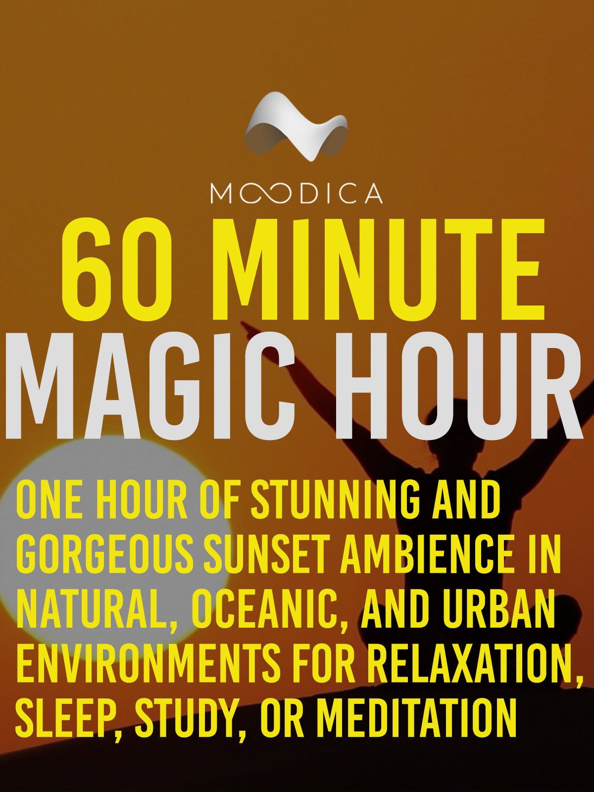60 Minute Magic Hour: One Hour of Stunning and Gorgeous Sunset Ambience in Natural, Oceanic, and Urban Environments for Relaxation, Sleep, Study, or Meditation