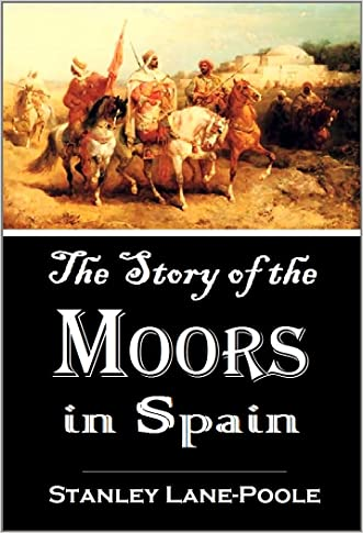 The Story of the  Moors  in Spain (1886) [Illustrated] written by Stanley Lane-Poole