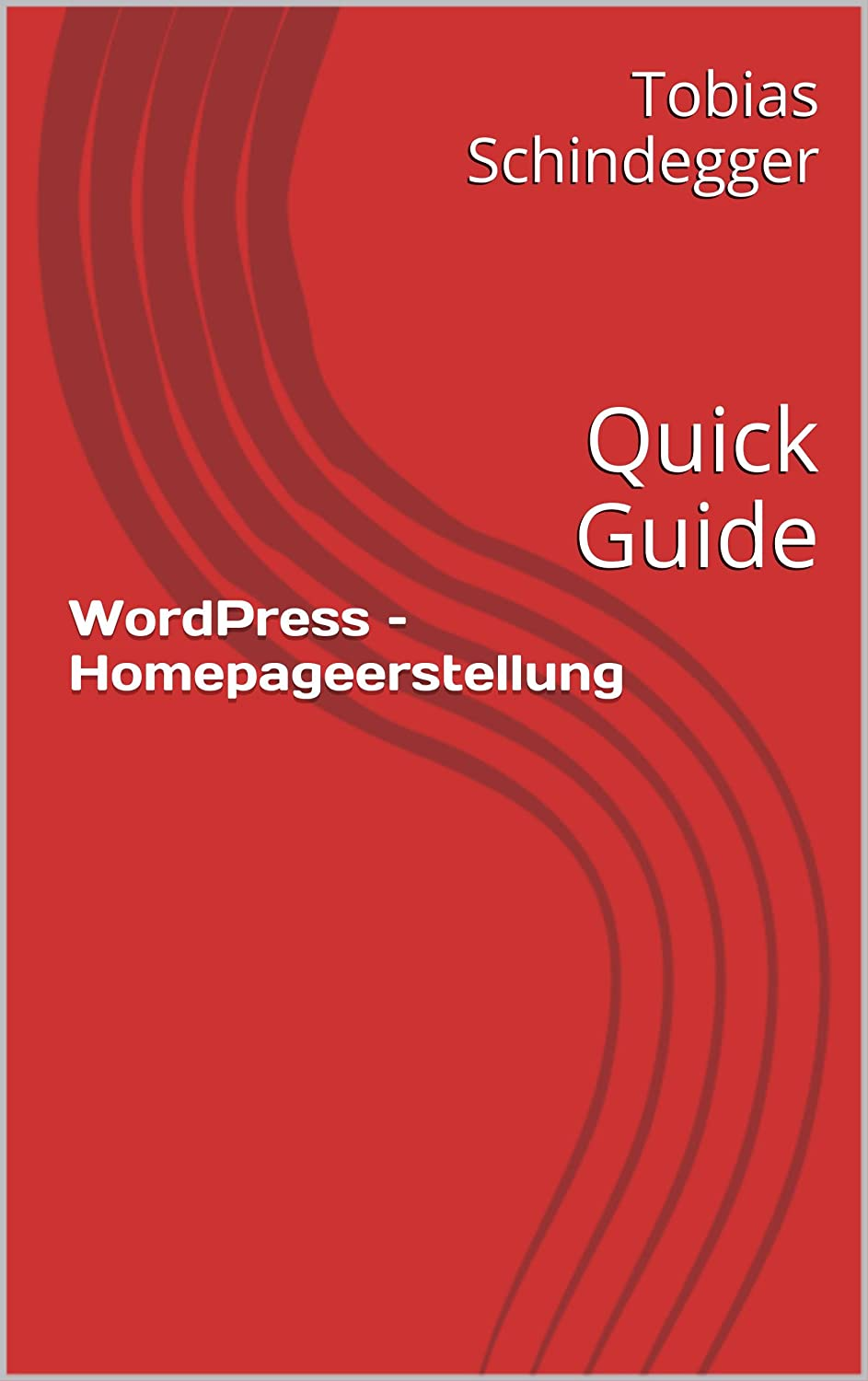 WordPress - Homepageerstellung: Quick Guide [Kindle Edition]