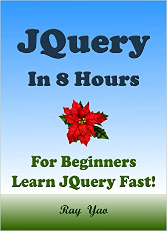 JQuery: JQuery in 8 Hour, For Beginners, Learn JQuery fast! A smart way to learn JQuery. Plain & Simple. JQuery programming, in easy steps, Start coding today: A Beginners Guide, Easy & Fast!