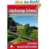 Jakobswege Schweiz: Von Konstanz, Rorschach und Rankweil bis Genf – 36 Etappen. Mit GPS-Tracks