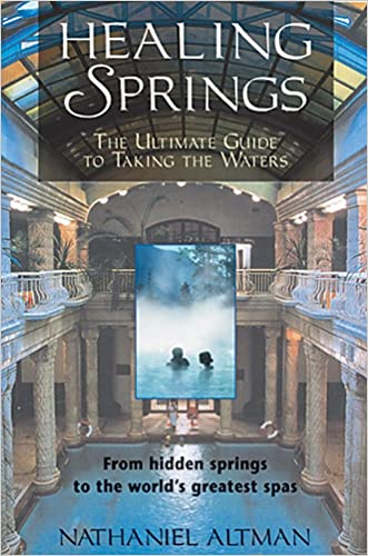 Healing Springs: The Ultimate Guide to Taking the Waters