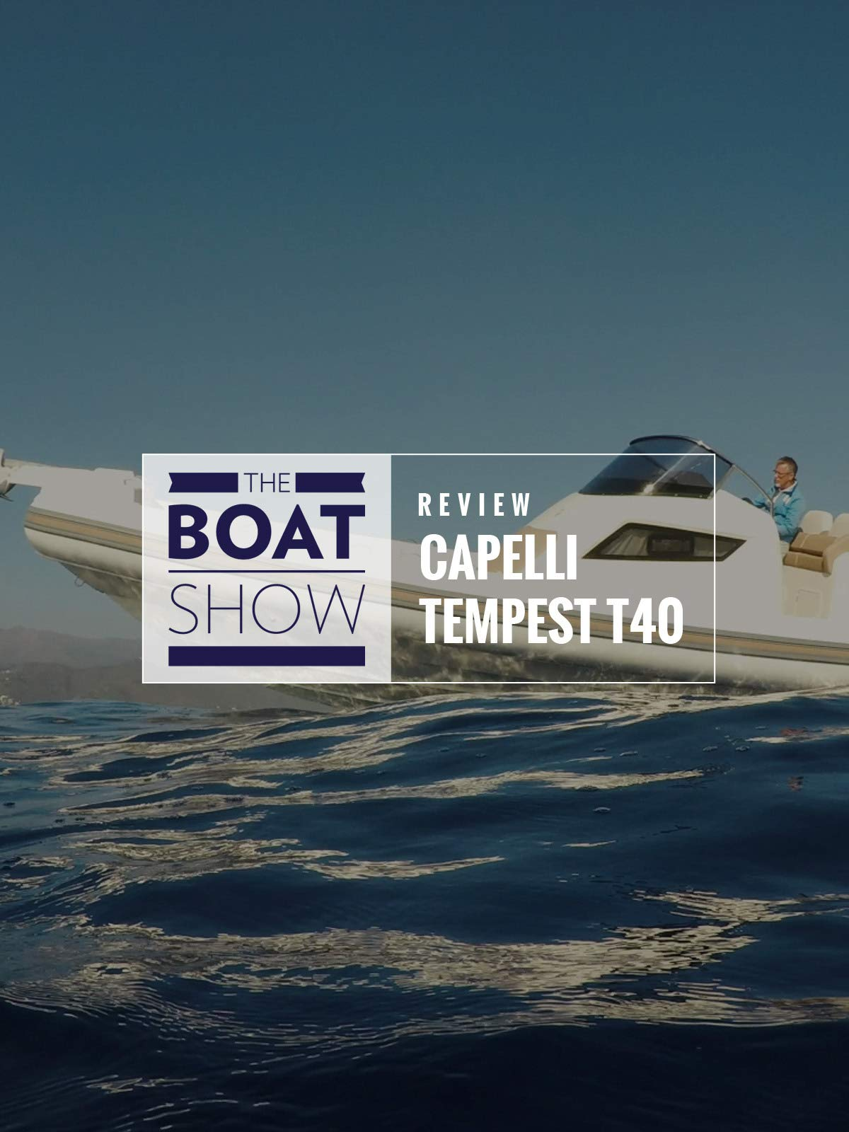 Review: Capelli Tempest T40 - The Boat Show on Amazon Prime Video UK