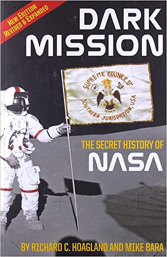 Dark Mission: The Secret History of NASA, Enlarged and Revised Edition written by Richard C. Hoagland