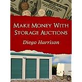 MAKE MONEY WITH STORAGE AUCTIONS (Storage Wars Book 1) ~ Lisa Renee Jones