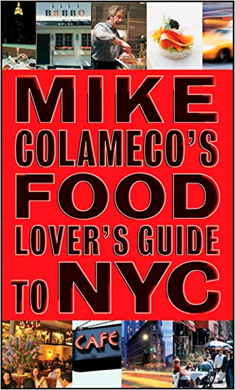 Mike Colameco's Food Lover's Guide to New York City written by Mike Colameco