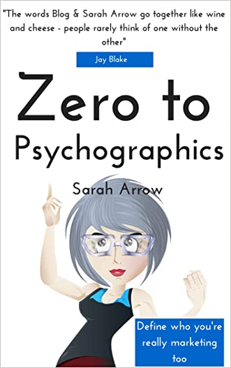 Zero to Psychographics: Your guide to uncovering your target audience using psychographics (Blogging Success Book 3)