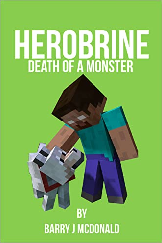 Minecraft Herobrine - Death Of A Monster (An Unofficial Minecraft®TM Book) (Minecraft Diary, Minecraft Books for Kids, Minecraft Chapter Books.) (Barry J McDonald Book 14)