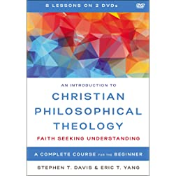 An Introduction to Christian Philosophical Theology Video Lectures: Faith Seeking Understanding