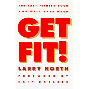 Get Fit!: The Last Fitness Book You will Ever Need Larry North