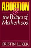 cover of Abortion and the Politics of Motherhood (California Series on Social Choice and Political Economy)