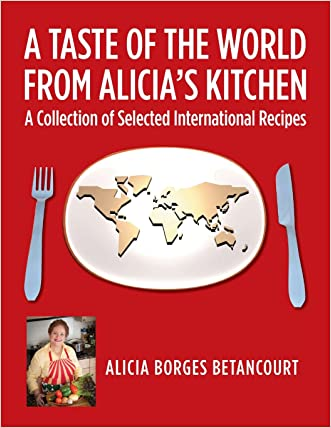 A Taste of the World From Alicia's Kitchen: A Collection of Selected International Recipes