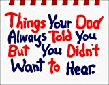 img - for Things Your Dad Always Told You But You Didn't Want to Hear book / textbook / text book