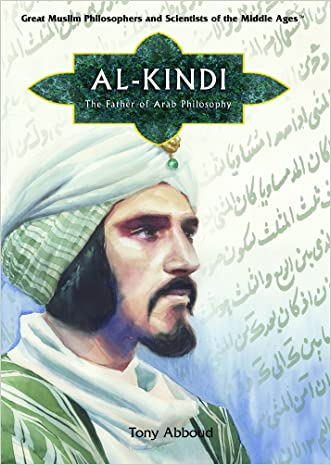 Al Kindi: Father of Arab Philosophy (Great Muslim Philosophers and Scientists of the Middle Ages)