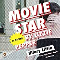 Movie Star by Lizzie Pepper: A Novel Audiobook by Hilary Liftin Narrated by Ariadne Meyers