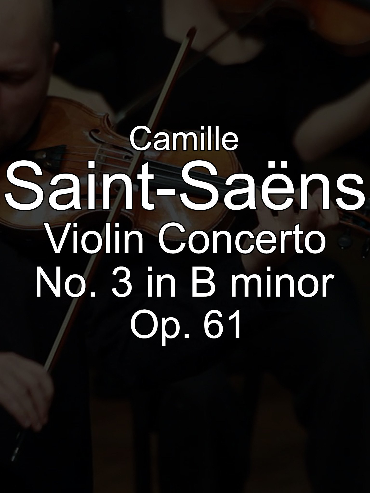 Camille Saint-Saëns Violin Concerto No. 3 in B minor, Op. 61