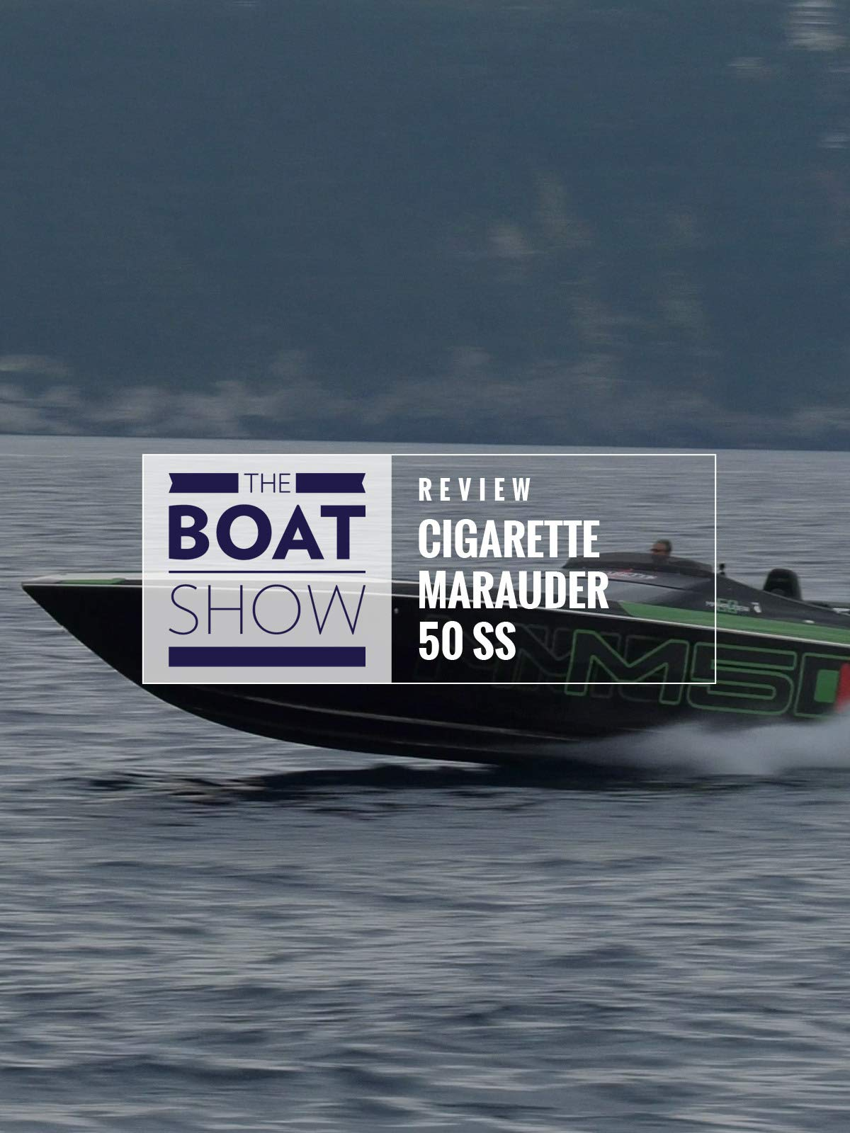 Review: Cigarette Marauder 50 SS - The Boat Show on Amazon Prime Instant Video UK
