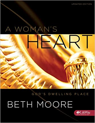 A Woman's Heart - Bible Study Book: God's Dwelling Place written by Beth Moore
