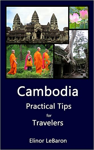 Cambodia: Practical Tips for Travelers written by Elinor LeBaron