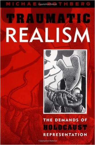 Traumatic Realism: The Demands of Holocaust Representation