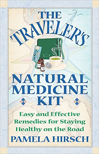 The Traveler's Natural Medicine Kit: Easy and Effective Remedies for Staying Healthy on the Road written by Pamela Hirsch