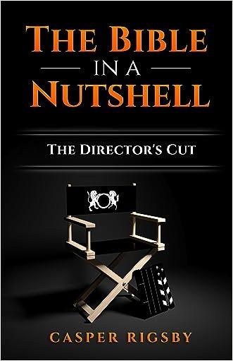 The Bible in a Nutshell: The Director's Cut written by Casper Rigsby