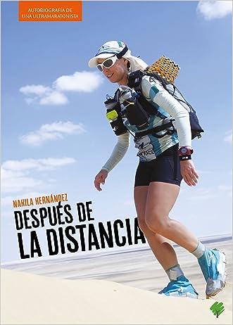 Después de la distancia: Autobiografía de una ultramaratonista (Spanish Edition)