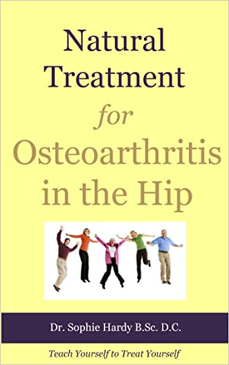 Natural Treatment for Osteoarthritis in the Hip (Teach Yourself to Treat Yourself for Hip Osteoarthritis Book 1)